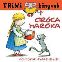 Ciróka-maróka - Mondókák gyerekeknek - Trixi könyvek