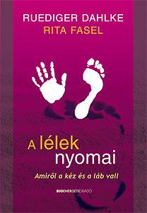 Ruediger Dahlke, Rita Fasel: A lélek nyomai - Amiről a kéz és a láb vall