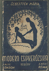 Sebestyén Mária: Modern Csipkerózsika I-II.( Egy kötetben)