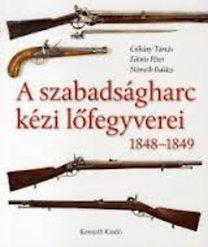 Eötvös Péter, Csikány Tamás, Németh Balázs: A szabadságharc kézi lőfegyverei 1848-1849 (A gyutacsos tűzfegyverek története)