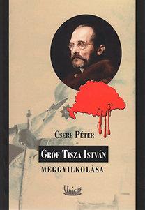 Csere Péter: Gróf Tisza István meggyilkolása