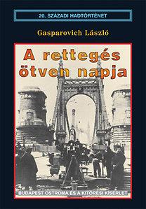 Gasparovich László: A rettegés ötven napja - Budapest ostroma és a kitörési kísérlet