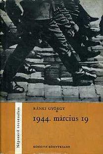 Ránki György: 1944 március 19.