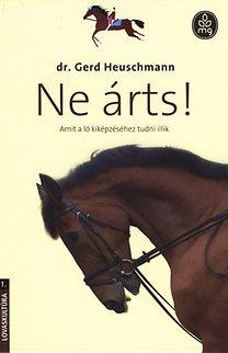 Dr. Gerd Heuschmann: Ne árts! - Amit a ló kiképzéséhez tudni illik