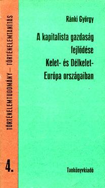 Ránki György: A kapitalista gazdaság fejlődése Kelet- és Délkelet-Európa országaiban