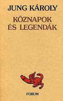 Jung Károly: Köznapok és legendák