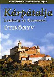 Sós Judit-Farkas Zoltán: Kárpátalja (Lemberg és Csernovic) útikönyv- Kalandozások a Monarchia keleti végein