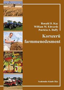 Ronald D. Kay, William M. Edwards, Patricia A. Duffy: Korszerű farmmenedzsment