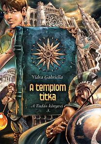 Vidra Gabriella: A templom titka - A Tudás Könyvei 3.