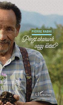 Pierre Rabhi: Pénzt akarunk vagy életet?