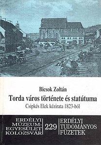 Bicsok Zoltán: Torda város története és Statútuma - Csipkés Elek kézirata 1823-ból