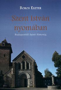 Boros Eszter: Szent István nyomában - Budapesttől Saint-Simonig