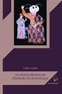 Lázár Gyula: Az ozmán birodalom fénykora és hanyatlása