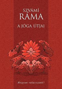 Szvámí Ráma: A jóga útjai - Hogyan válasszunk?