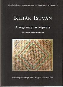 Kilián István: Vizuális költészet Magyarországon-I.: A régi magyar képvers/Old Hungar