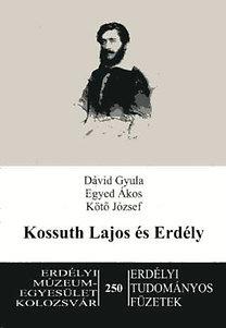 Dávid Gyula, Kötő József, Egyed Ákos: Kossuth Lajos és Erdély