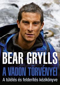 Bear Grylls: A vadon törvényei - A túlélés és felderítés kézikönyve