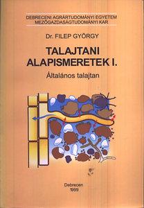 Filep György Dr.: Talajtani alapismeretek I.- Általános talajtan