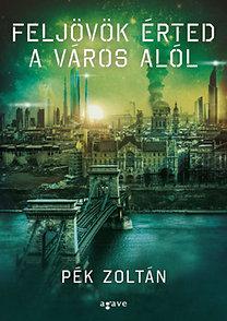 Pék Zoltán: Feljövök érted a város alól