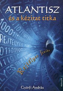Györfi András: Atlantisz és a kézirat titka - Rejtélyes fizika