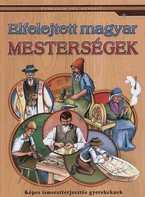 Elfelejtett magyar mesterségek - Képes ismeretterjesztés gyerekeknek