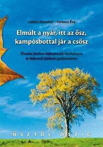 Lukács Józsefné: Elmúlt a nyár, itt az ősz, kampósbottal jár a csősz - Óvodai játékos fejlesztések kézikönyve és fejlesztő játékok gyűjteménye