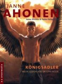 Ahonen, Janne - Holopainen, Pekka: Königsadler - Mein Leben als Skispringer