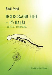 Dr. Bitó László: Boldogabb élet - jó halál - Eutélia - Eutanázia