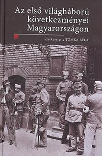 Tomka Béla (szerk.): Az I. világháború következményei Magyarországon