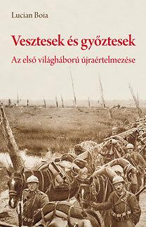 Lucian Boia: Vesztesek és győztesek - Az első világháború újraértelmezése - Erdély és a békeszerződések a román sztártörténész szemével