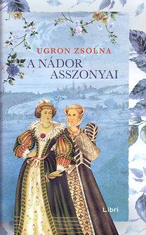 Ugron Zsolna: A nádor asszonyai
