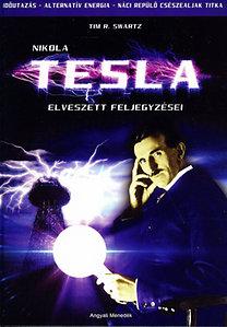 Tim Swartz: Nikola Tesla elveszett feljegyzései - Időutazás - Alternatív energia - Náci repülő csészealjak titka