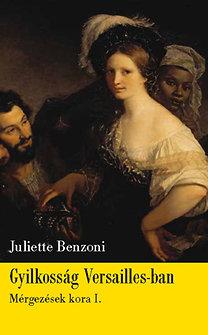 Juliette Benzoni: Gyilkosság Versailles-ban - Mérgezések kora 1.