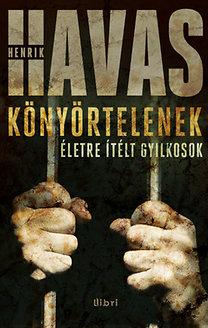 Havas Henrik: Könyörtelenek - Életre ítélt gyilkosok