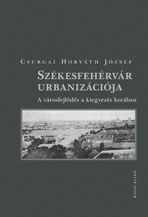 Székesfehérvár urbanizációja - A városfejlődés a kiegyezés korában