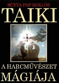 Scyta Pap Miklós: Taiki - a harcművészet mágiája