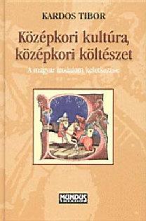 Kardos Tibor: Középkori kultúra, középkori költészet