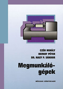 Czéh Mihály, Hervay Péter, Dr. Nagy P. Sándor: Megmunkálógépek