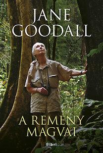 Jane Goodall: A remény magvai