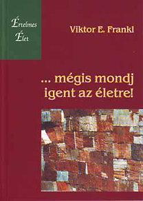 Viktor E. Frankl: ...mégis mondj igent az életre! - Egy pszichológus megéli a koncentrációs tábort