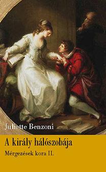 Juliette Benzoni: A király hálószobája - Mérgezések kora 2.
