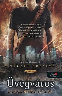 Cassandra Clare: Üvegváros - A végzet ereklyéi 3.