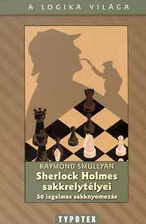 Raymond Smullyan: Sherlock Holmes sakkrejtélyei - 50 izgalmas sakknyomozás
