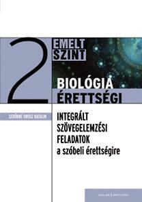 Sebőkné Orosz Katalin: Biológia érettségi 2 - Integrált szövegelemzési feladatok - az emelt szintű szóbeli érettségire