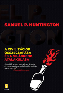Samuel P. Huntington: A civilizációk összecsapása és a világrend átalakulása