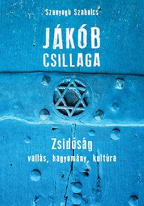 Szunyogh Szabolcs: Jákób csillaga - Zsidóság  vallás, hagyomány, kultúra