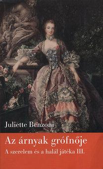 Juliette Benzoni: Az árnyak grófnője - Szerelem és a halál játéka-trilógia III.
