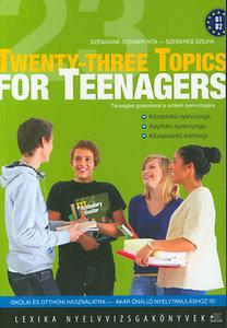 Szekeres Szilvia, Szénásiné Steiner Rita: Twenty-three Topics for Teenagers - LX-0023