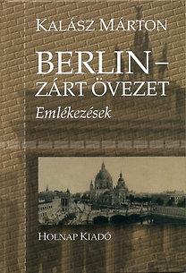 Kalász Márton: Berlin - Zárt övezet - Emlékezések