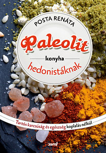 Posta Renáta: Paleolit konyha hedonistáknak - Tartós karcsúság és egészség koplalás nélkül